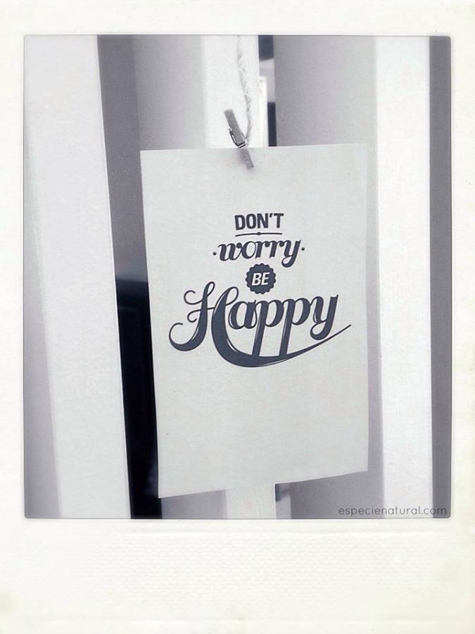 No te preocupes, sé feliz!